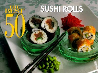 The Best 50 Sushi Rolls By Newman, Carol M.